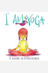 I Am Yoga (I Am Books) Kindle Edition