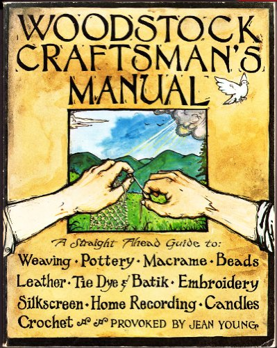 Woodstock Craftsman's Manual: A Straight Ahead Guide to- Weaving, Pottery, Macrame, Beads, Leather, Tie Dye & Batik, Embroidery, Silkscreen, Home Recording, Candles, ()