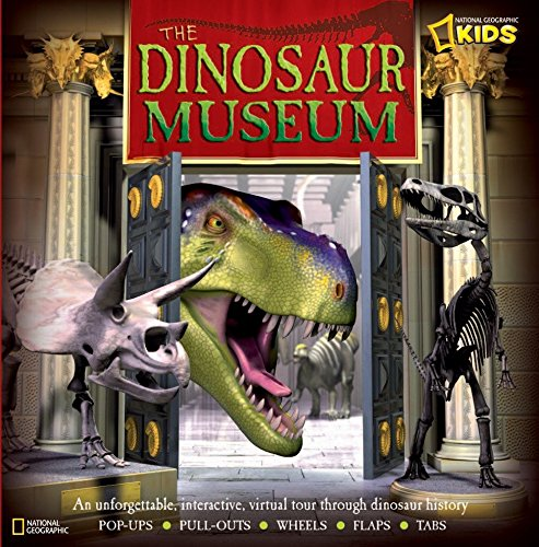 The Dinosaur Museum: An Unforgettable, Interactive Virtual Tour Through Dinosaur History by National Geographic Society (U. S.)/ Green, Jen/ Clark, Neil D. L., Dr. (CON)