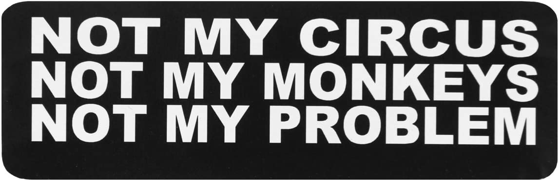 """Officially Licensed Originals Not My Circus Not My Monkeys Not My Problem, Motorcycle Helmet Sticker Decal - 4"""" X 1"""""""