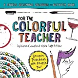 img - for For the Colorful Teacher: A Stress Relieving Coloring and Activity Book (For the Colorful People) (Volume 1) book / textbook / text book