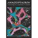 Anagramacron: Weird anagrams collected by TS Caladan
