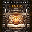 A Web of Air Audiobook by Philip Reeve Narrated by Jenny Agutter