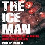 The Ice Man: Confessions of a Mafia Contract Killer | Philip Carlo
