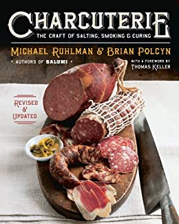 Charcuterie: The Craft of Salting, Smoking, and Curing (Revised and Updated) by [Ruhlman, Michael, Polcyn, Brian]