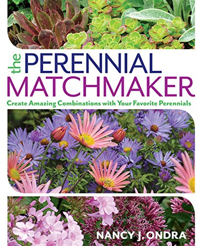 The Perennial Matchmaker: Create Amazing Combinations with Your Favorite Perennials by [Ondra, Nancy J.]