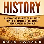 History: Captivating Stories of the Most Powerful Empires That Made Their Mark in the World | Ross Tanner