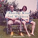 Another Kind of Madness: A Journey Through the Stigma and Hope of Mental Illness Audiobook by Stephen P. Hinshaw Narrated by Sean Pratt