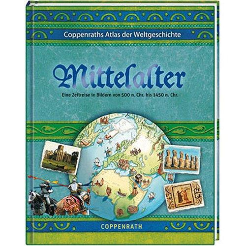 Coppenraths Atlas der Weltgeschichte: Mittelalter: Eine Zeitreise in Bildern von 500 n. Chr. bis 1450 n. Chr. (Kreativ- und Sachbücher)