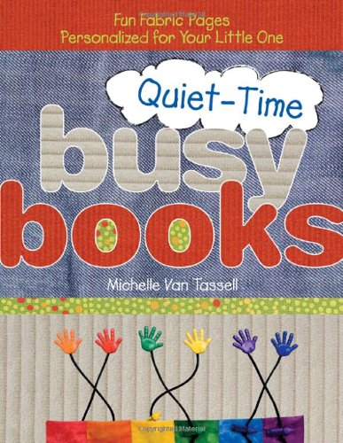 Quiet-Time Busy Books: Fun Fabric Pages Personalized for Your Little One