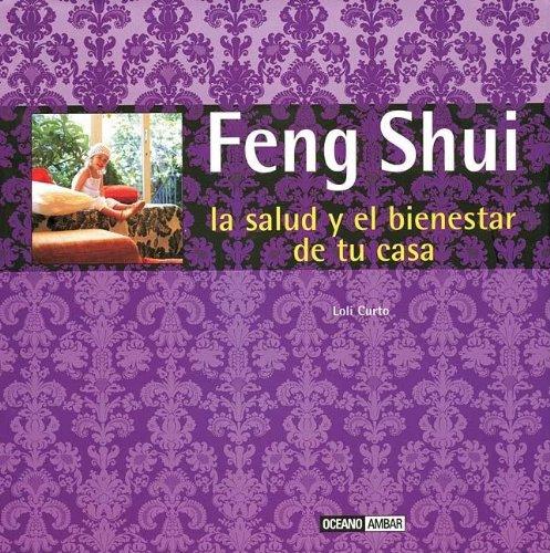 Descargar Libro Feng Shui, La Salud Y El Bienestar En Tu Casa: Fórmulas Orientales Para Mejorar La Salud Y La Prosperidad De Tu Casa Loli Curto
