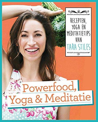 Powerfood, yoga en meditatie: recepten, yoga en ...