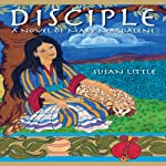 Disciple: A Novel of Mary Magdalene | Susan Little