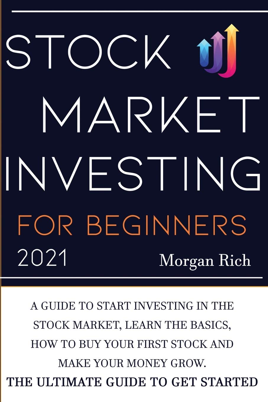 Stock Market Investing For Beginners 2021: A Guide to Start Investing in  the Stock Market, Learn the Basics, How to Buy your First Stock and Make  your Money Grow. The Ultimate Guide