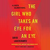 The Girl Who Takes an Eye for an Eye: A Lisbeth Salander Novel, Continuing Stieg Larsson's Millennium Series, Book 5 | David Lagercrantz