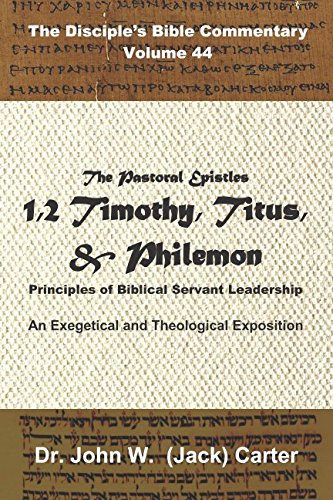 The Pastoral Epistles: 1 & 2 Timothy, Titus, Philemon: Principles of Biblical Servant Leadership (The Disciple's Bible Commentary)