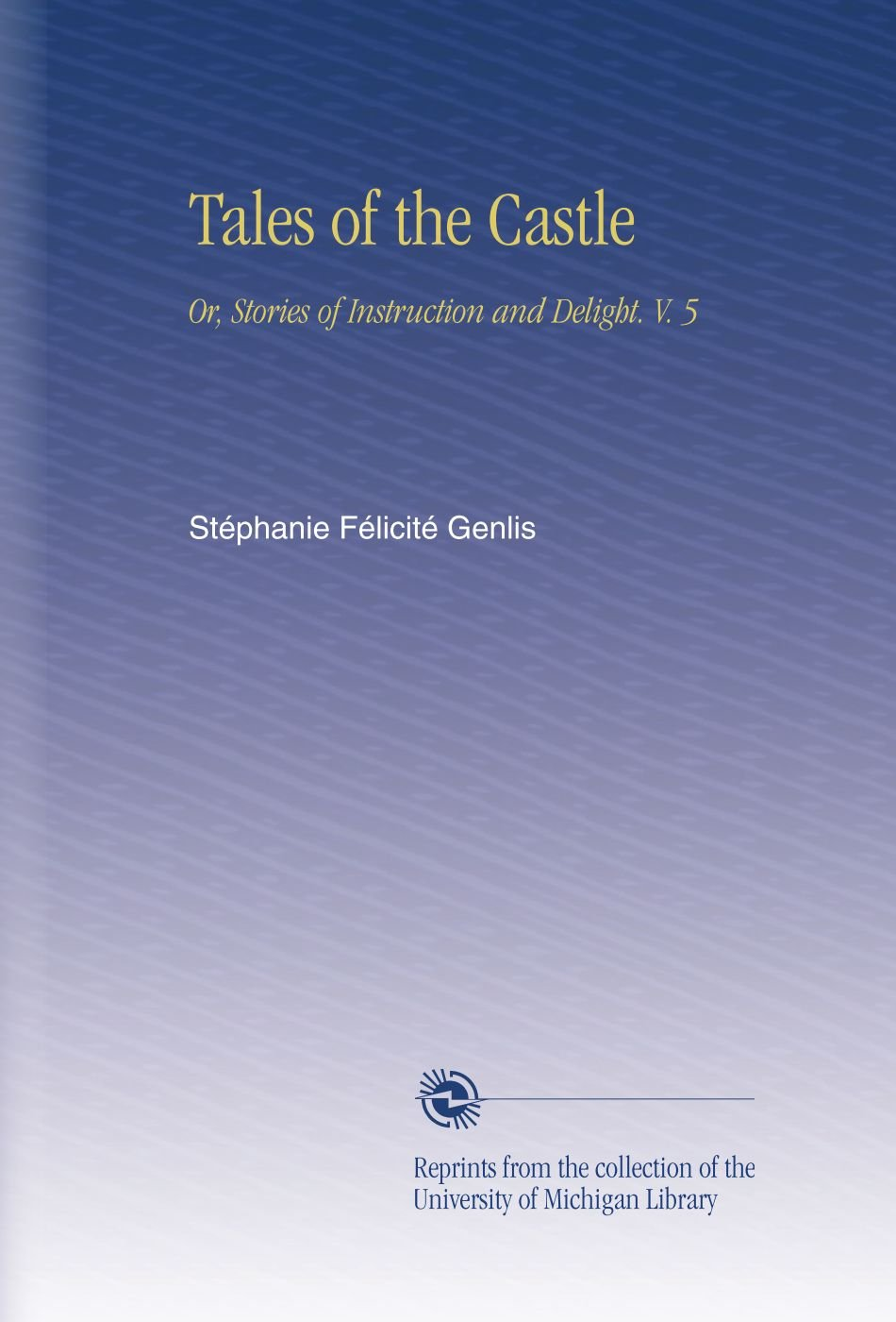 Download Tales of the Castle: Or, Stories of Instruction and Delight. V.  5 ebook