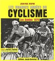 Les grandes années du cyclisme : Les années 1970 par Jean-Paul Vespini