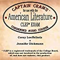 Captain Cram's Condensed Audio Course for Use with the American Literature CLEP Exam Audiobook by Corey Loeffelholz, Jennifer Dickmann Narrated by Corey Loeffelholz, Jennifer Dickmann