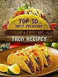 Top 50 Most Delicious Taco Recipes (Recipe Top 50's Book 75)