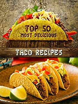 Top 50 Most Delicious Taco Recipes (Recipe Top 50's Book 75) by [Hatfield, Julie]