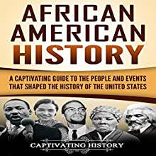 African American History: A Captivating Guide to the People and Events that Shaped the History of the United States Audiobook by Captivating History Narrated by Duke Holm