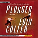 Plugged Audiobook by Eoin Colfer Narrated by John Keating