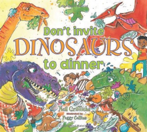 Don't Invite Dinosaurs to Dinner (Dinosaur Dinners)