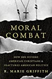 "Marie Griffith, ""Moral Combat: How Sex Divided American Christians and Fractured American Politics"" (Basic Books, 2017)"