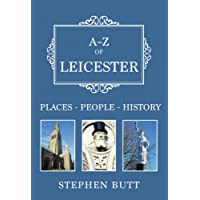 A-Z of Leicester: Places-People-History [Idioma Inglés]