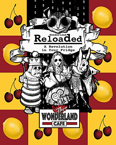 Wonderland Reloaded: A Revolution in Your Fridge: A Parody of 'The Matrix' Cookbook & Party Planner [Companion to the Coloring Book] (These Aint No Confidential, ... Literary Kitchens Kinda Cookbooks Series 2) by Wonderland Cafe, Buffy Naillon