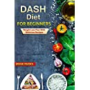 Dash Diet for Beginners: Weight Loss Plan with Delicious Recipes (Healthy Eating)