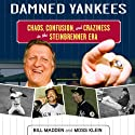 Damned Yankees: Chaos, Confusion, and Crazyness in the Steinbrenner Era Audiobook by Bill Madden, Moss Klein Narrated by Kyle Munley