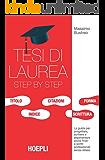 Tesi di laurea step by step: Guida per progettare, scrivere e argomentare tesi e prove finali
