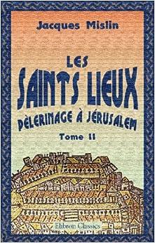 Les Saints Lieux: Pèlerinage à Jérusalem, en passant par l'Autriche, la Hongrie, la Slavonie, les Provinces Danubiennes, Constantinople, [etc.] Tome 2