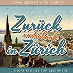Zurück in Zürich (Learn German with Stories 8 - 10 Short Stories for Beginners) | André Klein