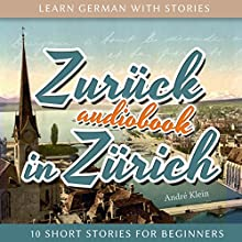 Zurück in Zürich (Learn German with Stories 8 - 10 Short Stories for Beginners) Audiobook by André Klein Narrated by André Klein