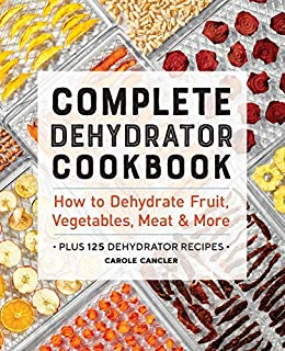 Book Cover: Complete Dehydrator Cookbook: How to Dehydrate Fruit, Vegetables, Meat & More