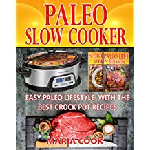 Paleo Slow Cooker: Easy Paleo Lifestyle With The Best Crock Pot Recipes That Helps You Lose Weight Fast And Live Healthier (Slow Cooker Cookbook,Crock Pot Rercipes,Paleo Cookbook,Low Carb Recipes)
