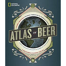National Geographic Atlas of Beer: A Globe-Trotting Journey Through the Wor...