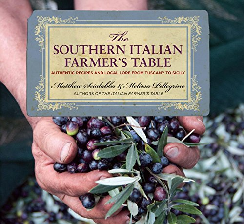 Southern Italian Farmer's Table: Authentic Recipes and Local Lore from Tuscany to Sicily by Matthew Scialabba, Melissa Pellegrino