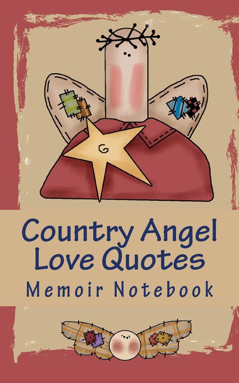 Country Angel Love Quotes Memoir Notebook: Patricia Urato ...