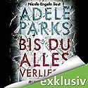 Bis du alles verlierst Hörbuch von Adele Parks Gesprochen von: Nicole Engeln