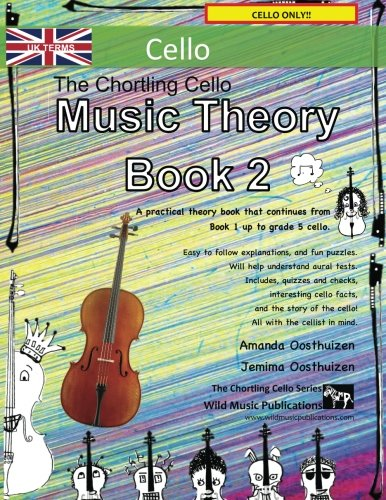 The Chortling Cello Music Theory Book 2 - UK Terms: A music theory book especially for cellists with easy to follow explanations, puzzles, and more. All you need to know for Grades 3-5 Cello.