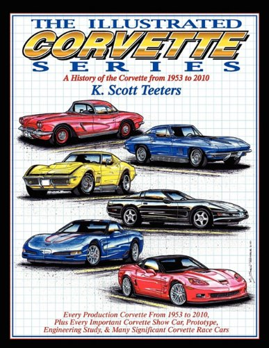 The Illustrated Corvette Series: A History of the Corvette from 1953-2010: K. Scott Teeters: 9781613250242: Amazon.com: Books