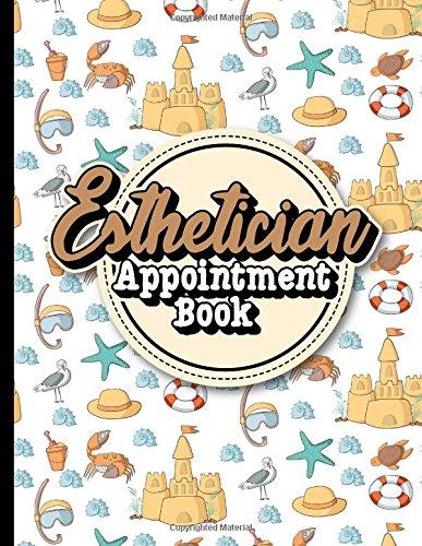 Esthetician Appointment Book: 7 Columns Appointment Notebook, Best Appointment Scheduler, My Appointment Book, Cute Beach Cover (Volume 33) pdf epub