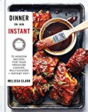 Dinner in an Instant: 75 Modern Recipes for Your Pressure Cooker, Multicooker, and Instant Pot : A Cookbook