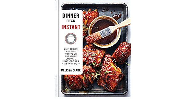Dinner in an Instant: 75 Modern Recipes for Your Pressure Cooker, Multicooker, and Instant Pot® (English Edition) eBook: Melissa Clark: Amazon.es: Tienda ...