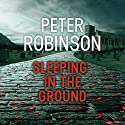 Sleeping in the Ground: The 24th DCI Banks Mystery Hörbuch von Peter Robinson Gesprochen von: Simon Slater