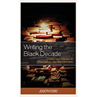 Writing the Black Decade: Conflict and Criticism in Francophone Algerian Literature (After the Empire: the Francophone…